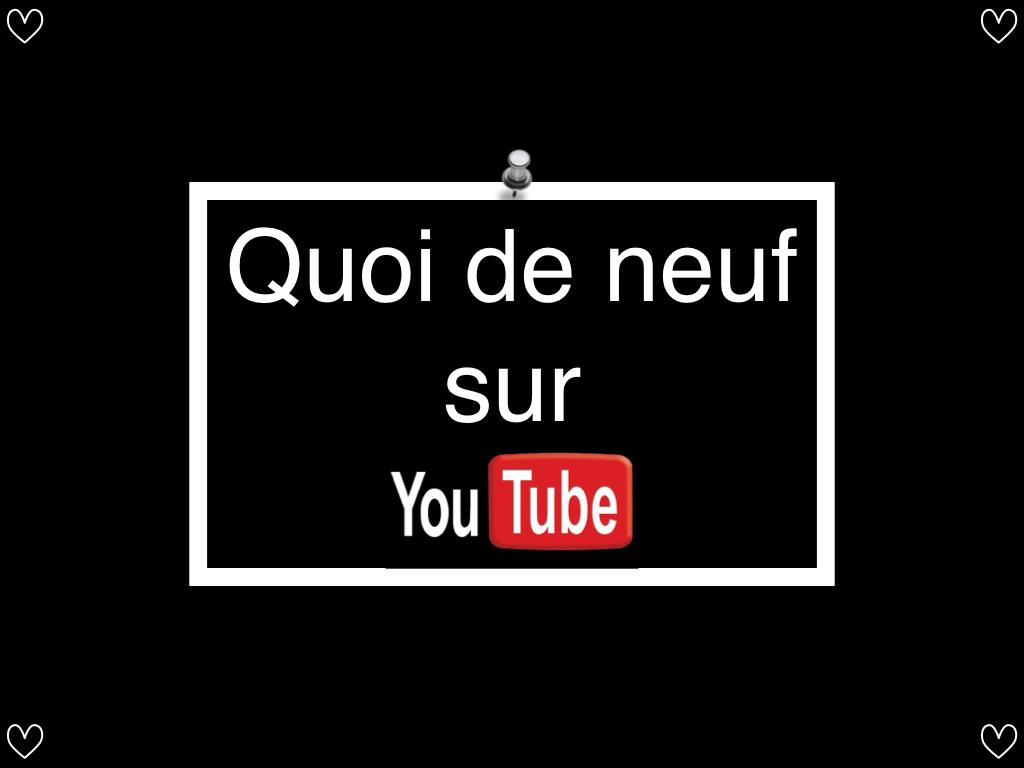 quoi de neuf sur youtube.001